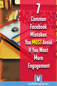 7 Common Facebook Mistakes To Avoid For More Engagement