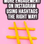 How to Get 10x More Engagement On Instagram Using Hashtags The Right Way
